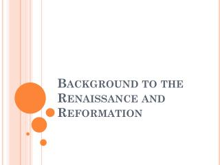 Background to the Renaissance and Reformation