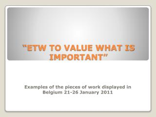 """ETW TO VALUE WHAT IS IMPORTANT"""