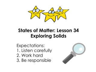 States of Matter: Lesson 34 Exploring Solids