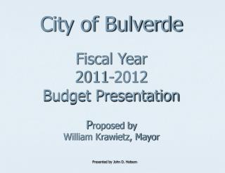 City of Bulverde Fiscal Year 2011-2012 Budget Presentation P roposed by William Krawietz, Mayor