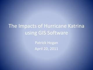 The Impacts of Hurricane Katrina using GIS Software