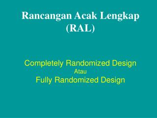 Rancangan Acak Lengkap  (RAL) Completely Randomized Design Atau Fully Randomized Design