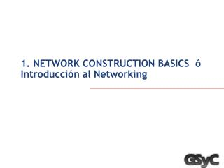 1. NETWORK CONSTRUCTION BASICS  ó Introducción al Networking