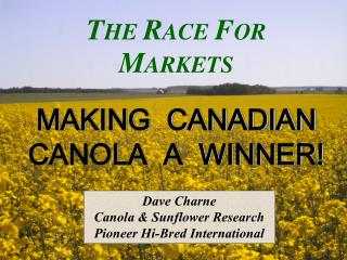 T HE  R ACE  F OR  M ARKETS MAKING  CANADIAN CANOLA  A  WINNER!