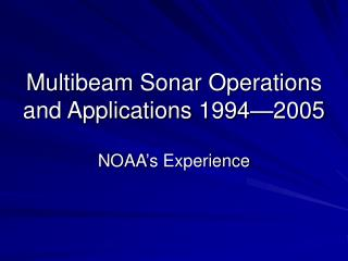Multibeam Sonar Operations and Applications 1994—2005