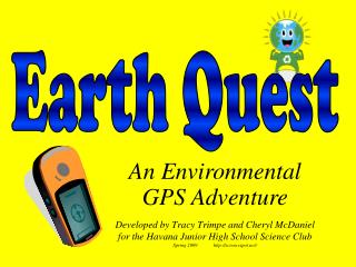 Developed by Tracy Trimpe and Cheryl McDaniel for the Havana Junior High School Science Club Spring 2009             htt