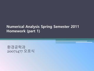Numerical Analysis Spring Semester 2011 Homework (part 1)