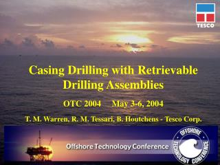 Casing Drilling with Retrievable Drilling Assemblies OTC 2004     May 3-6, 2004