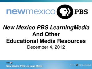 New Mexico PBS LearningMedia And Other  Educational Media Resources December 4,  2012