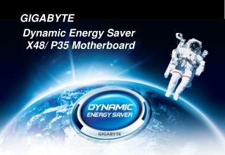 Dynamic Energy Saver  X48/ P35 Motherboard