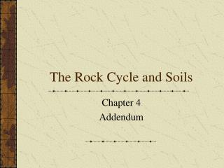 The Rock Cycle and Soils