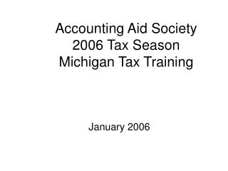 Accounting Aid Society 2006 Tax Season Michigan Tax Training