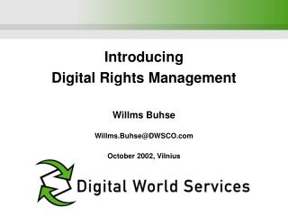 Introducing  Digital Rights Management Willms Buhse Willms.Buhse@DWSCO October 2002, Vilnius