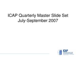 ICAP Quarterly Master Slide Set July-September 2007