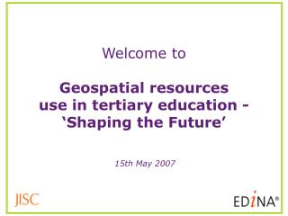 Welcome to Geospatial resources  use in tertiary education - 'Shaping the Future'