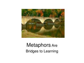 Metaphors  Are Bridges to Learning