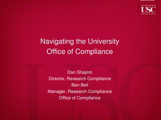 Navigating the University Office of Compliance Dan Shapiro Director, Research Compliance Ben Bell