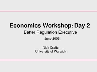 Economics Workshop :  Day 2 Better Regulation Executive