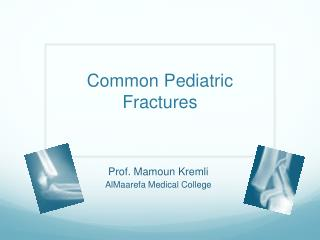 Common Pediatric  Fractures