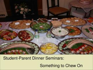 Student-Parent Dinner Seminars:                                 Something to Chew On