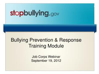 Bullying Prevention & Response Training Module  Job Corps Webinar September 19, 2012