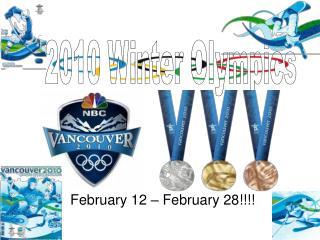 February 12 – February 28!!!!