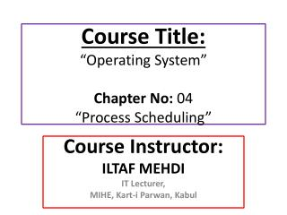 "Course Title: ""Operating System"" Chapter No:  04 ""Process Scheduling"""