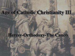 Age of Catholic Christianity III