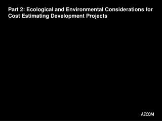 Part 2: Ecological and Environmental Considerations for Cost Estimating Development Projects