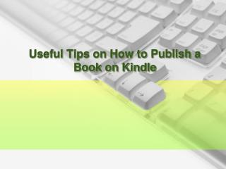Useful Tips on How to Publish a Book on Kindle