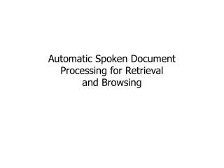 Automatic Spoken Document Processing for Retrieval and Browsing