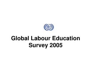 Global Labour Education Survey 2005