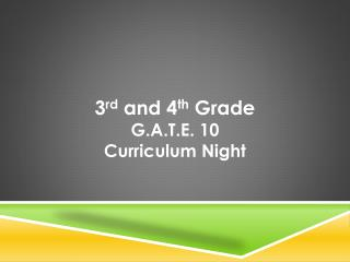 3 rd  and 4 th  Grade G.A.T.E. 10 Curriculum Night
