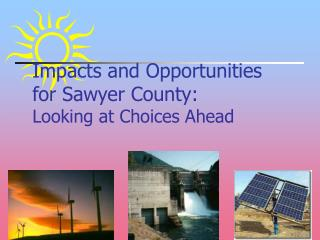 Impacts and Opportunities  for Sawyer County: Looking at Choices Ahead