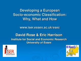 Developing a European  Socio-economic Classification: Why, What and How  iser.essex.ac.uk/esec