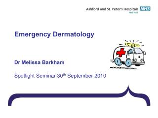 Emergency Dermatology Dr Melissa Barkham Spotlight Seminar 30 th  September 2010