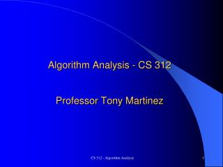 Algorithm Analysis - CS 312 Professor Tony Martinez