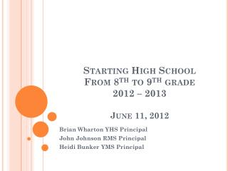 Starting High School From 8 th  to 9 th  grade 2012 – 2013 June 11, 2012