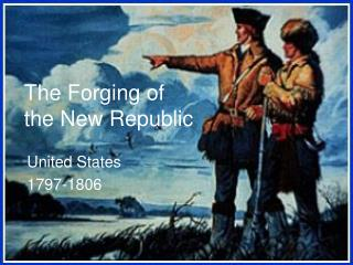 The Forging of  the New Republic