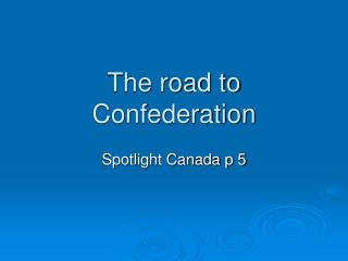 The road to Confederation