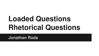 Loaded Questions Rhetorical Questions