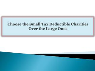 Choose the Small Tax Deductible Charities Over the Large One