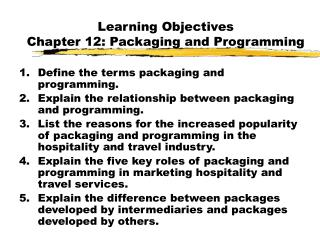 Learning Objectives Chapter 12: Packaging and Programming