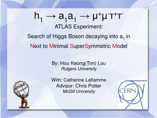 h 1  → a 1 a 1  → µ + µ - τ + τ - ATLAS Experiment:  Search of Higgs Boson decaying into a 1  in