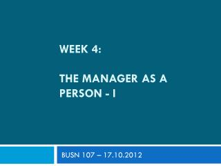 WEEK 4: The manager as a person - I