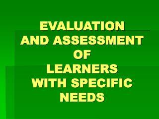 EVALUATION  AND ASSESSMENT OF LEARNERS WITH SPECIFIC NEEDS