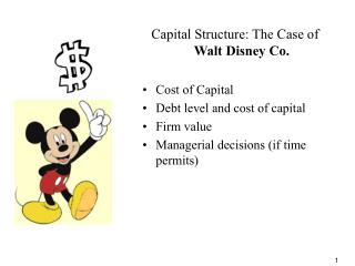 Capital Structure: The Case of  Walt Disney Co. Cost of Capital Debt level and cost of capital Firm value Managerial dec