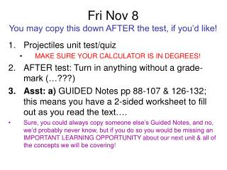 Fri Nov 8  You may copy this down AFTER the test, if you'd like!