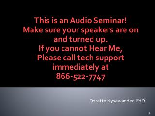 This is an Audio Seminar! Make sure your speakers are on  and turned up. If you cannot Hear Me,