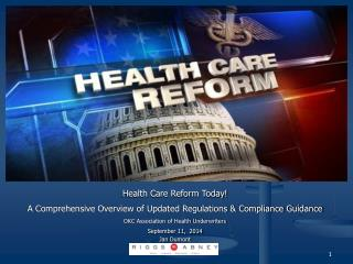 Health Care Reform Today!  A Comprehensive Overview of Updated Regulations & Compliance Guidance